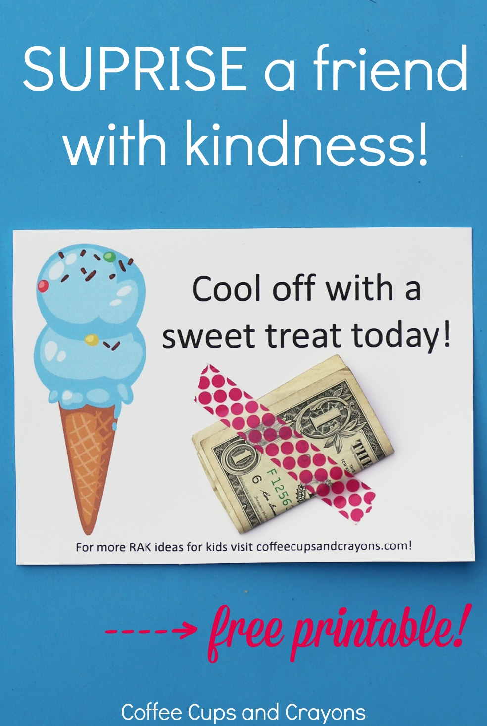 Secret act of kindness for kids--surprise a friend with ice cream money! Free printable to use in post.